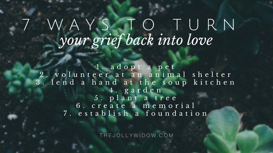 7 ways to turn grief back into love - The Jolly Widow